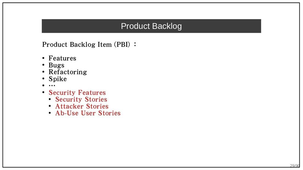 29/90 Product Backlog Product Backlog Item (PBI...