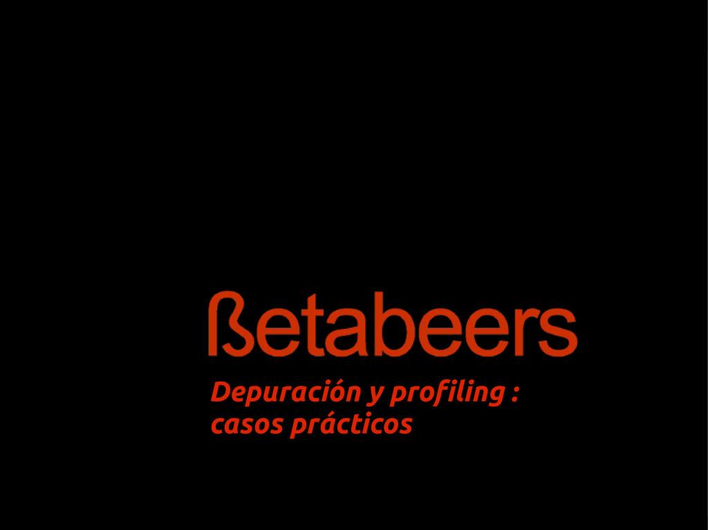 Depuración y profiling : casos prácticos
