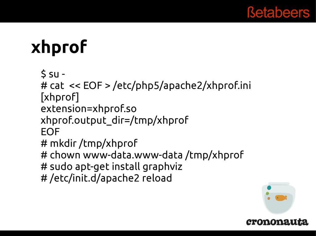 xhprof $ su - # cat << EOF > /etc/php5/apache2/...