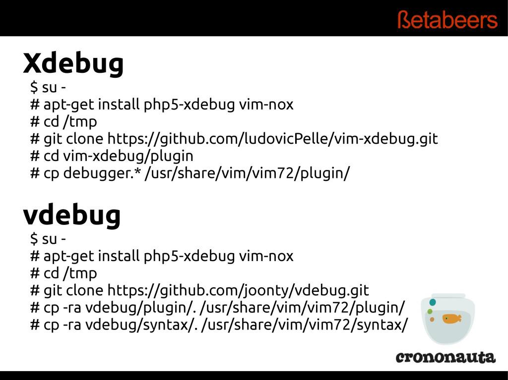 Xdebug $ su - # apt-get install php5-xdebug vim...