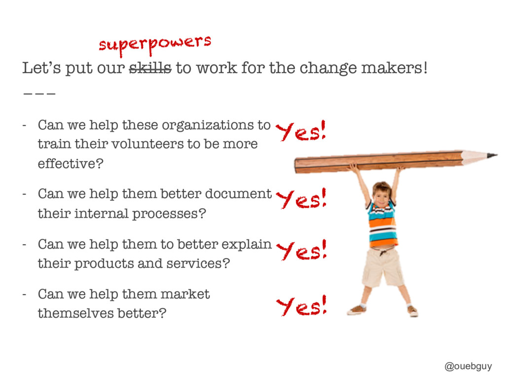 Let's put our skills to work for the change mak...