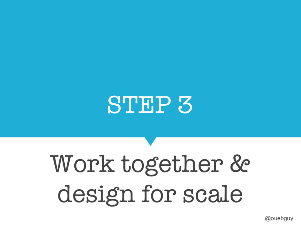 STEP 3 Work together & design for scale @oueb...