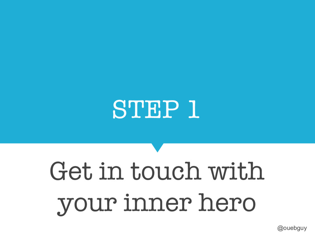 STEP 1 Get in touch with your inner hero @oue...