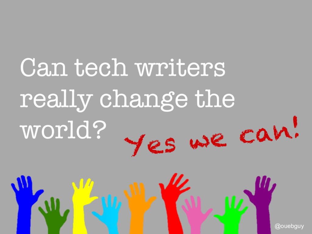Can tech writers really change the world? @oue...