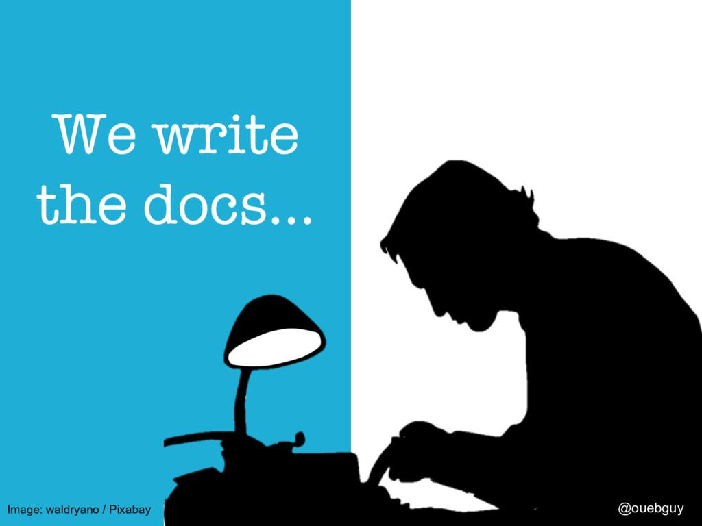 We write the docs… @ouebguy Image: waldryano /...