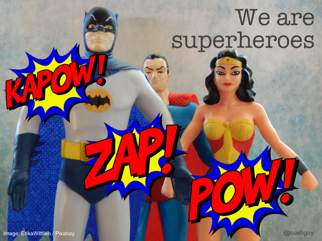 We are superheroes - @ouebguy Image: ErikaWitt...