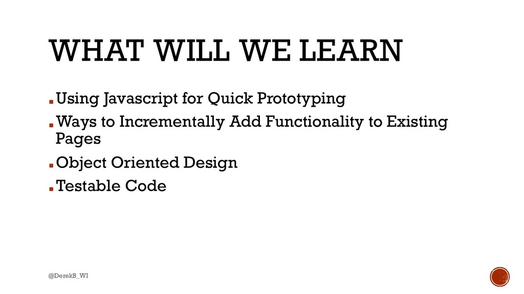 @DerekB_WI WHAT WILL WE LEARN ▪Using Javascript...