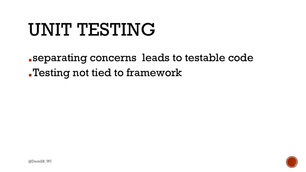 @DerekB_WI UNIT TESTING ▪separating concerns le...