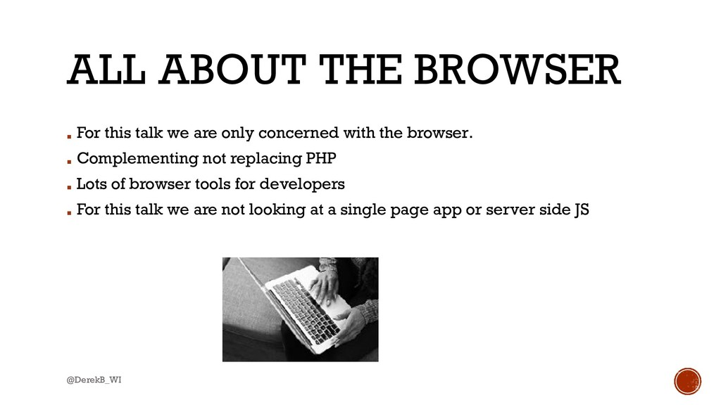 @DerekB_WI ALL ABOUT THE BROWSER ▪ For this tal...