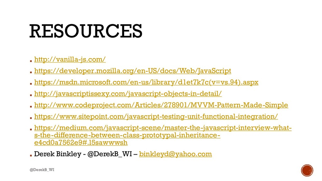 @DerekB_WI RESOURCES ▪ http://vanilla-js.com/ ▪...