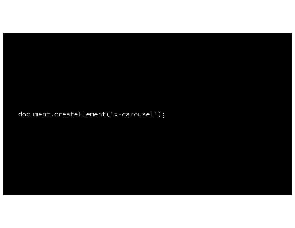 document.createElement('x-carousel');