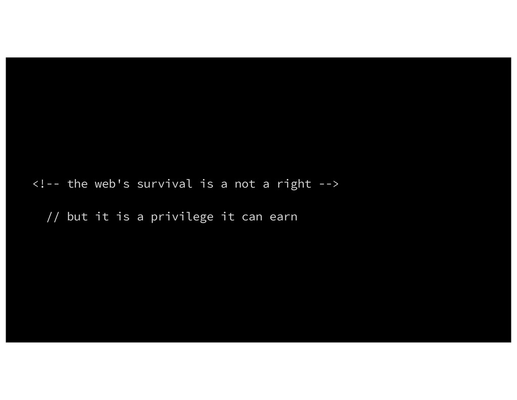 <!-- the web's survival is a not a right --> //...
