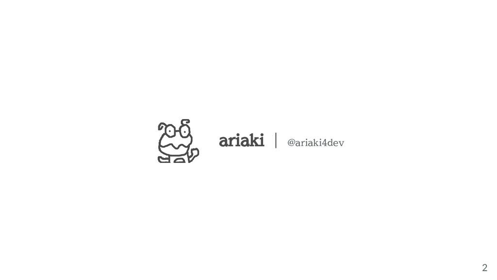 2 ariaki | @ariaki4dev