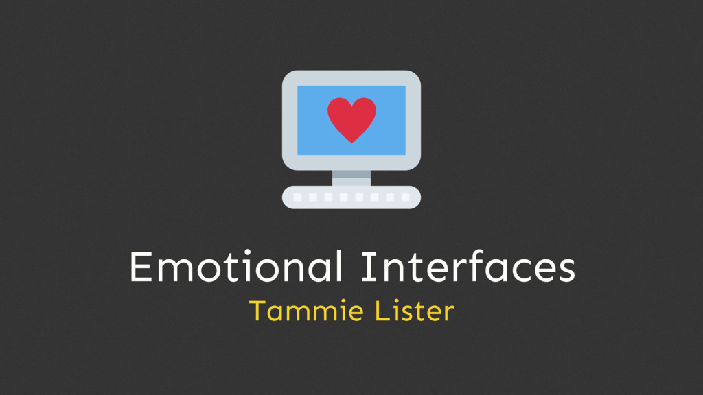 Emotional Interfaces Tammie Lister