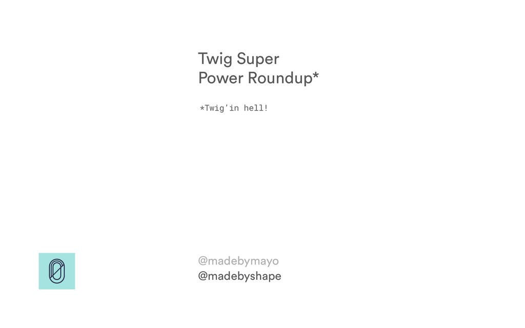 Twig Super Power Roundup* @madebyshape @madebym...