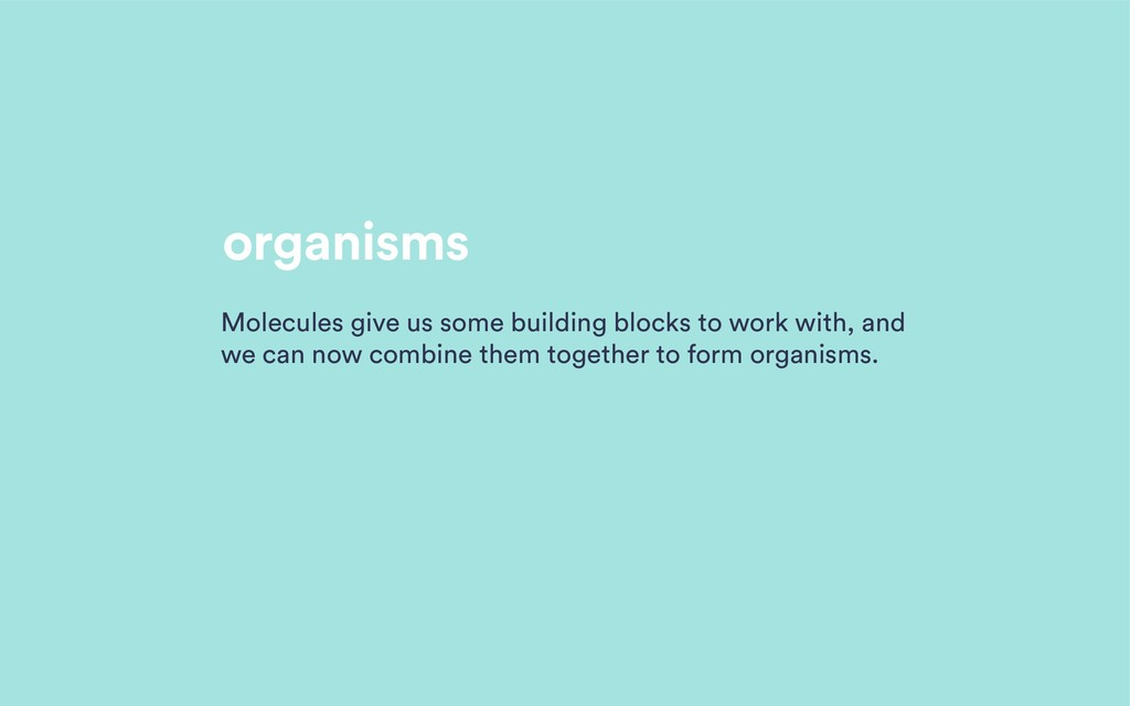 organisms Molecules give us some building block...