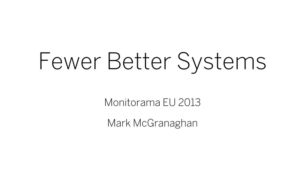 Fewer Better Systems Monitorama EU 2013 Mark Mc...