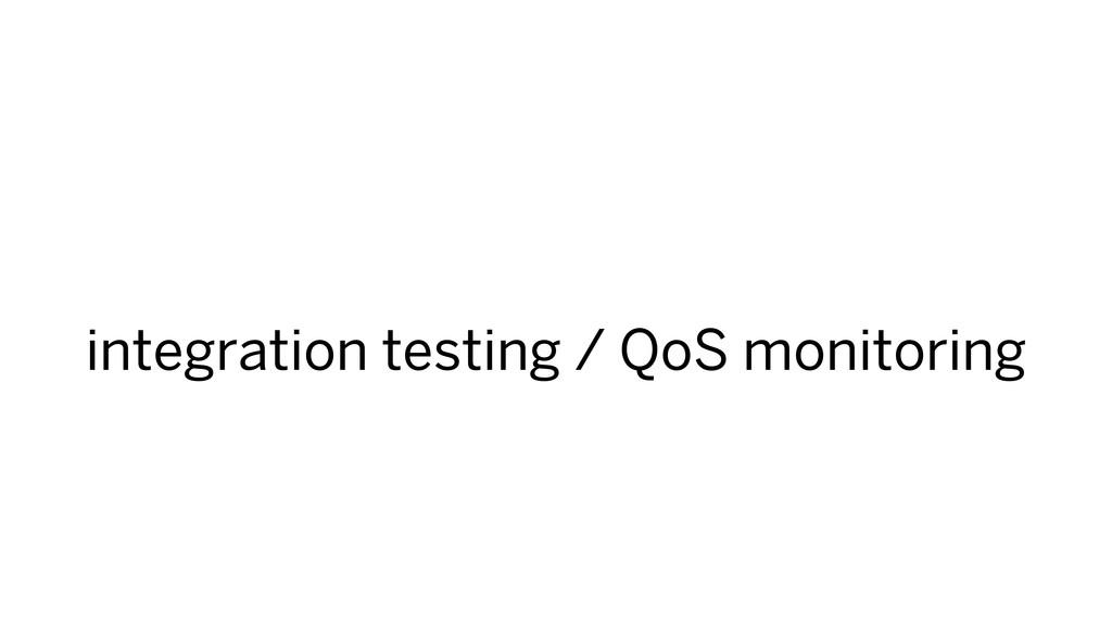 integration testing / QoS monitoring