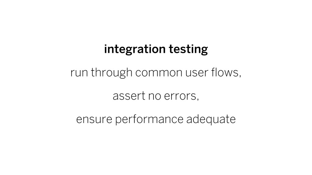 integration testing run through common user flo...