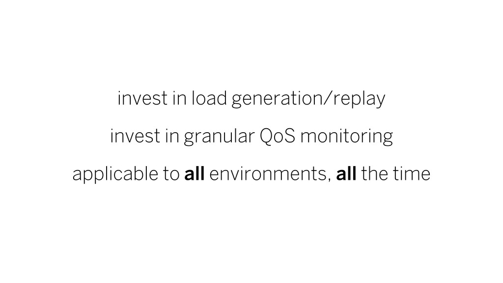 invest in load generation/replay invest in gran...