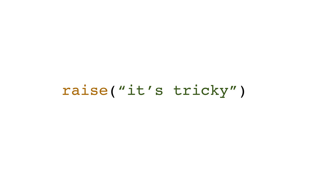 "raise(""it's tricky"")"