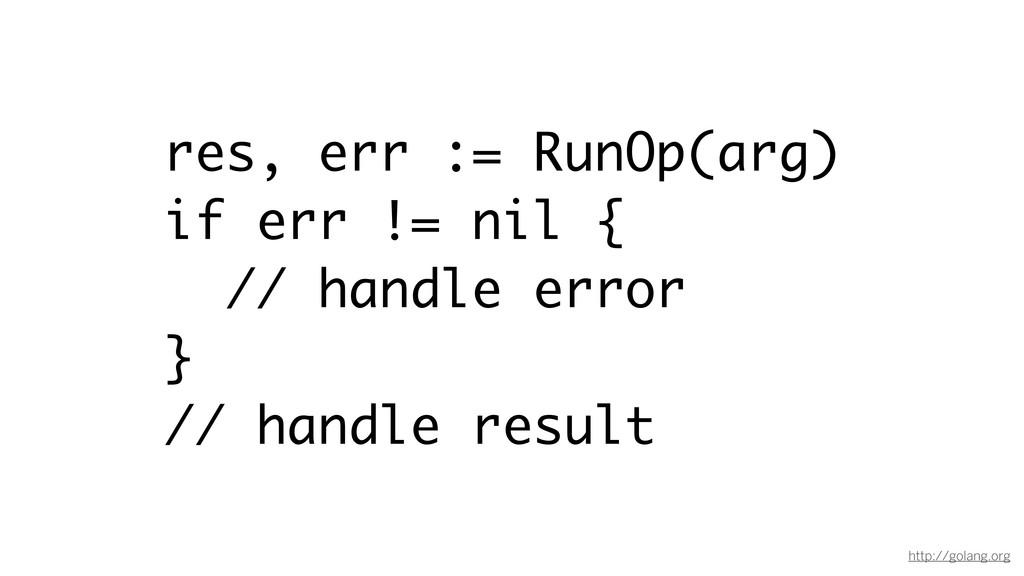 http://golang.org res, err := RunOp(arg) if err...
