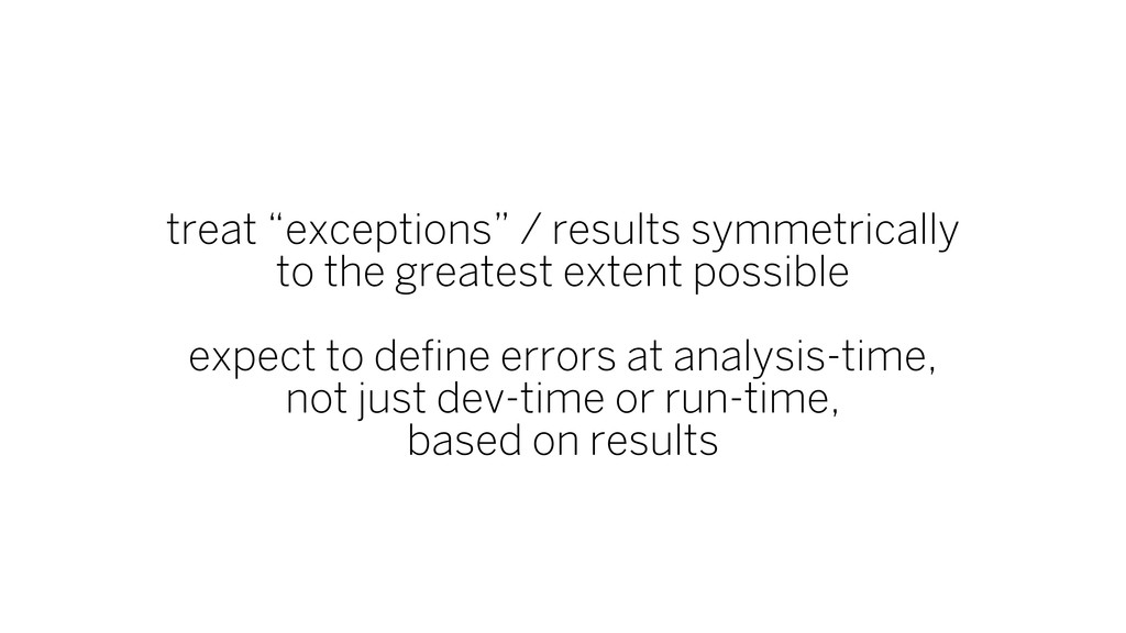 """treat """"exceptions"""" / results symmetrically to t..."""