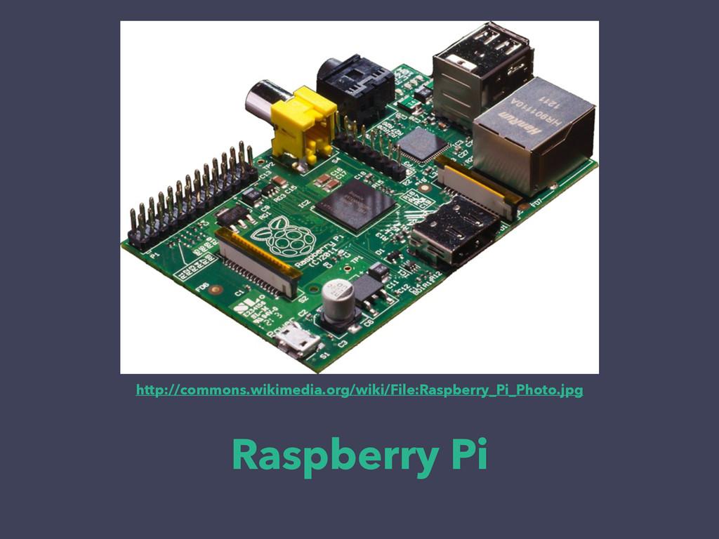 Raspberry Pi http://commons.wikimedia.org/wiki/...