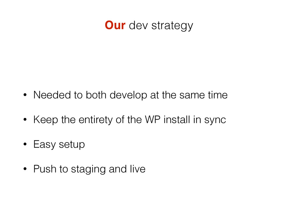 Our dev strategy • Needed to both develop at th...
