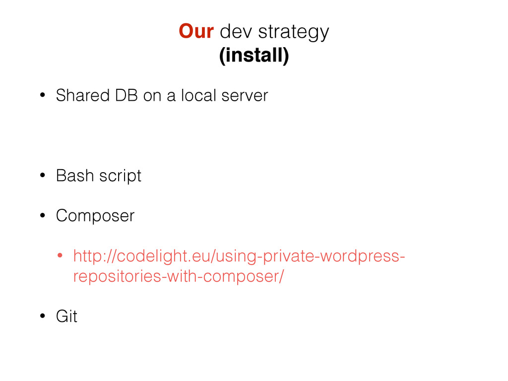 Our dev strategy (install) • Shared DB on a loc...