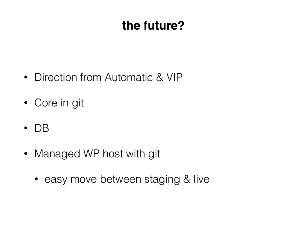 • Direction from Automatic & VIP • Core in git ...