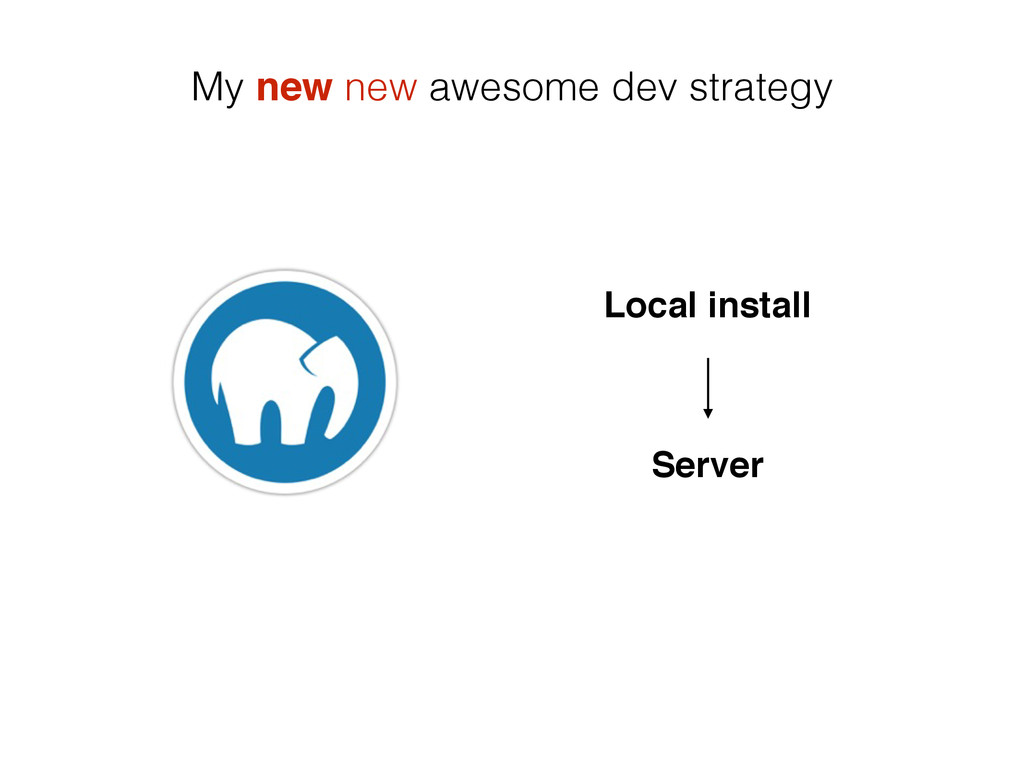 My new new awesome dev strategy Local install S...