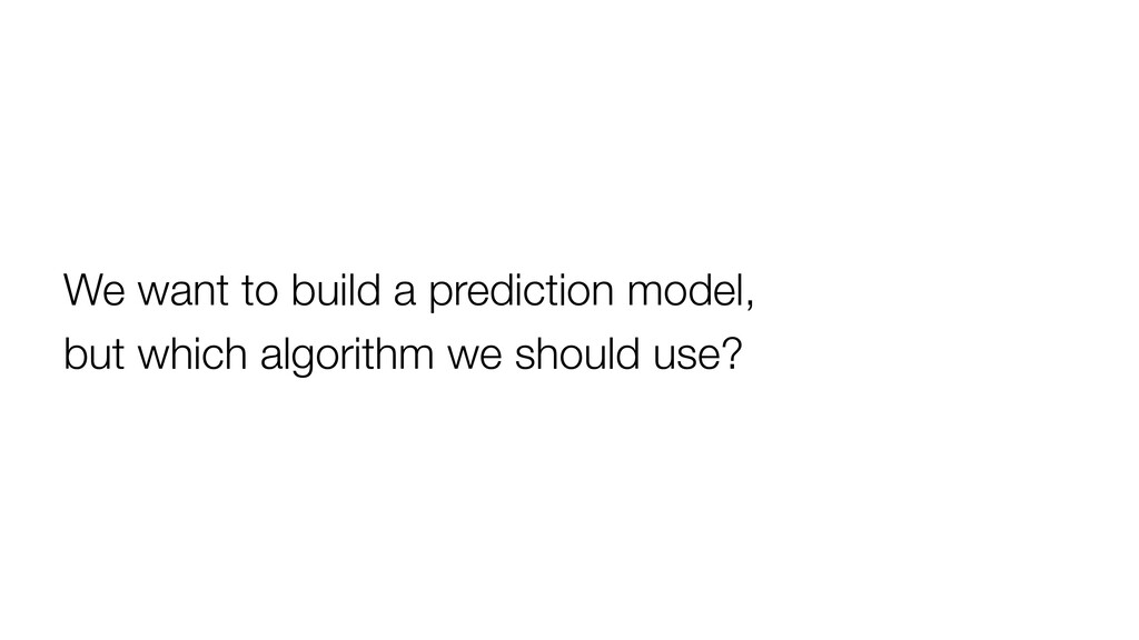 We want to build a prediction model, but which ...
