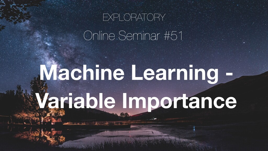 EXPLORATORY Online Seminar #51 Machine Learning...