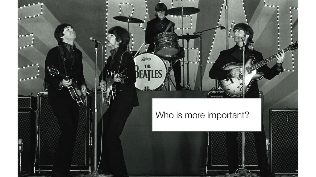 Who is more important?