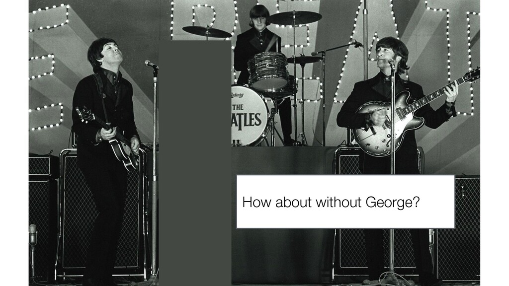 How about without George?
