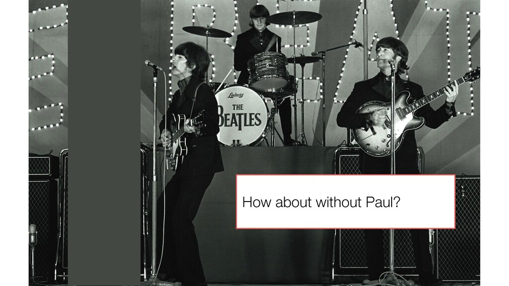 How about without Paul?