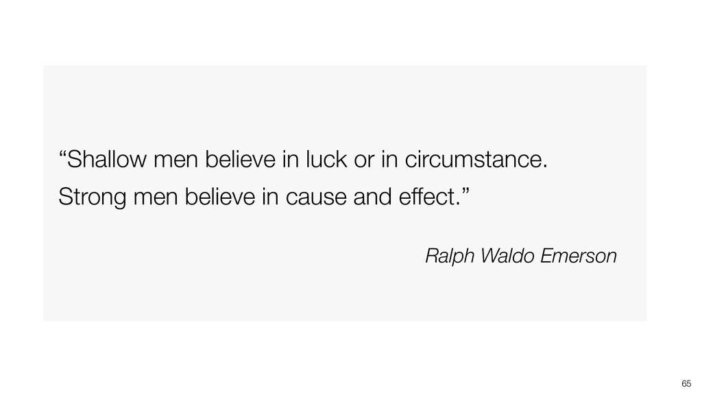 """""""Shallow men believe in luck or in circumstance..."""