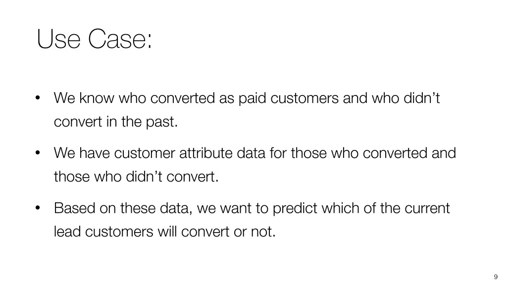 9 • We know who converted as paid customers and...
