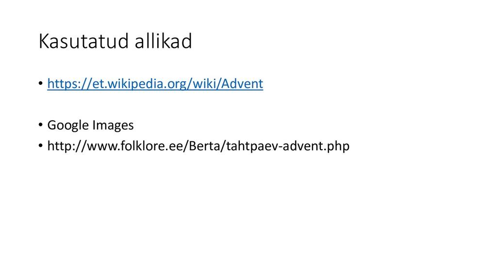 Kasutatud allikad • https://et.wikipedia.org/wi...