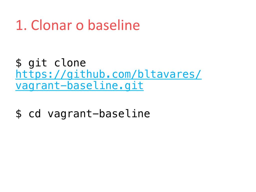 1. Clonar o baseline  $ git clone h...