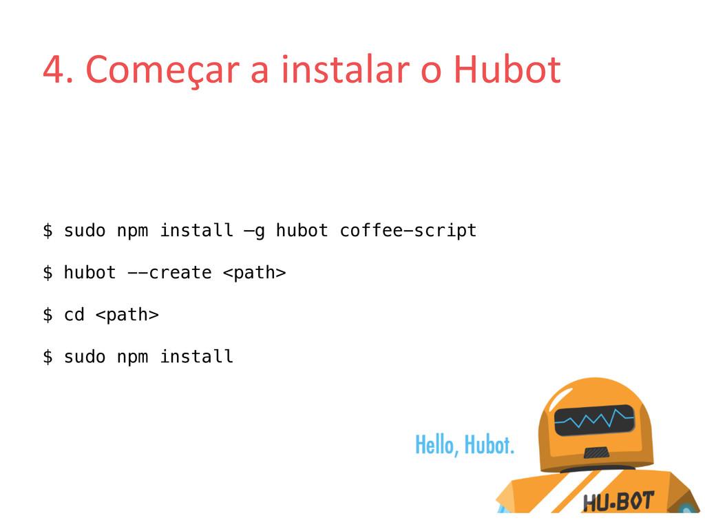 4. Começar a instalar o Hubot ...