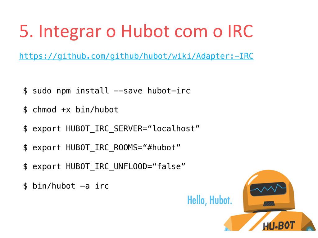 5. Integrar o Hubot com o IRC...