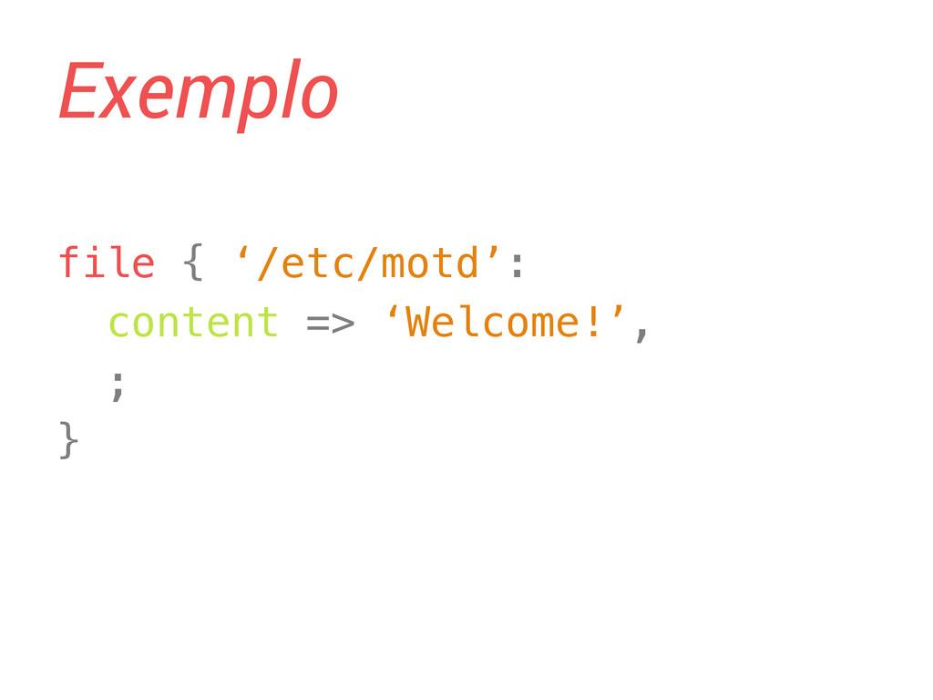 Exemplo file { '/etc/motd':! content => 'Welcom...