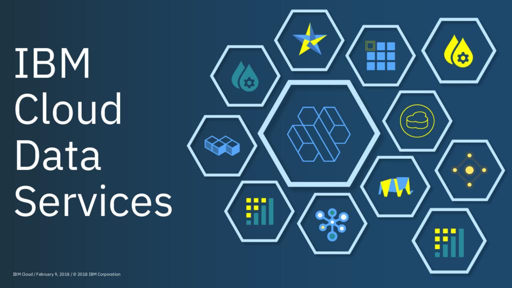 IBM Cloud Data Services IBM Cloud / February 9,...