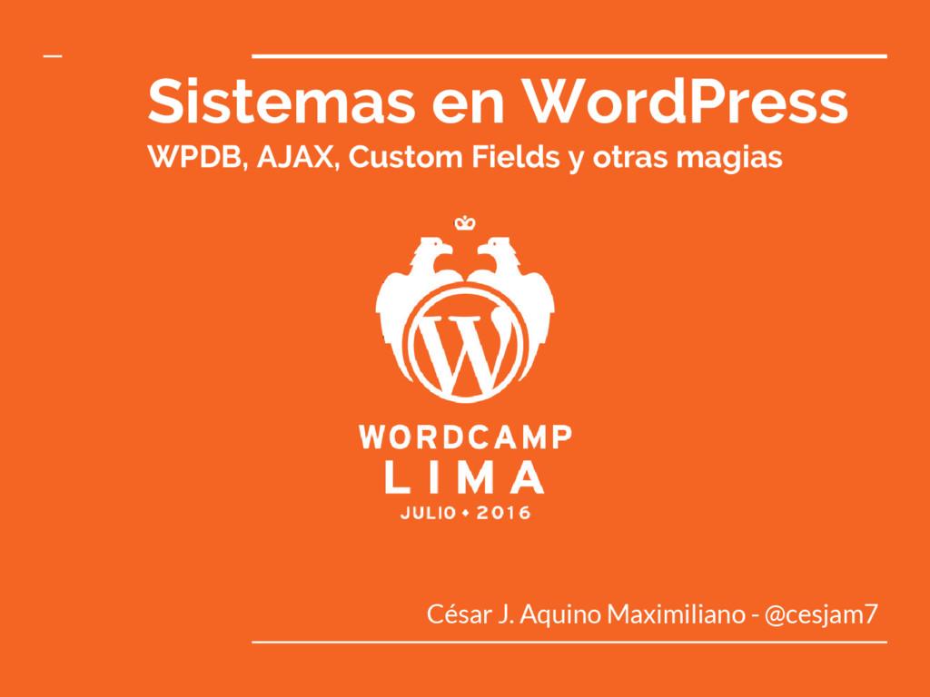 Sistemas en WordPress WPDB, AJAX, Custom Fields...
