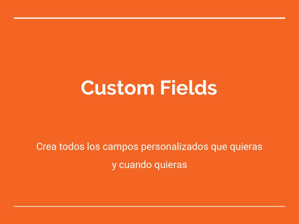 Custom Fields Crea todos los campos personaliza...