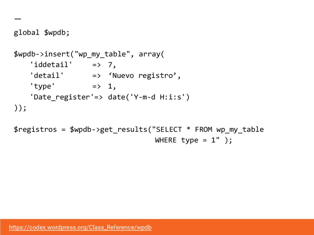 "global $wpdb; $wpdb->insert(""wp_my_table"", arra..."