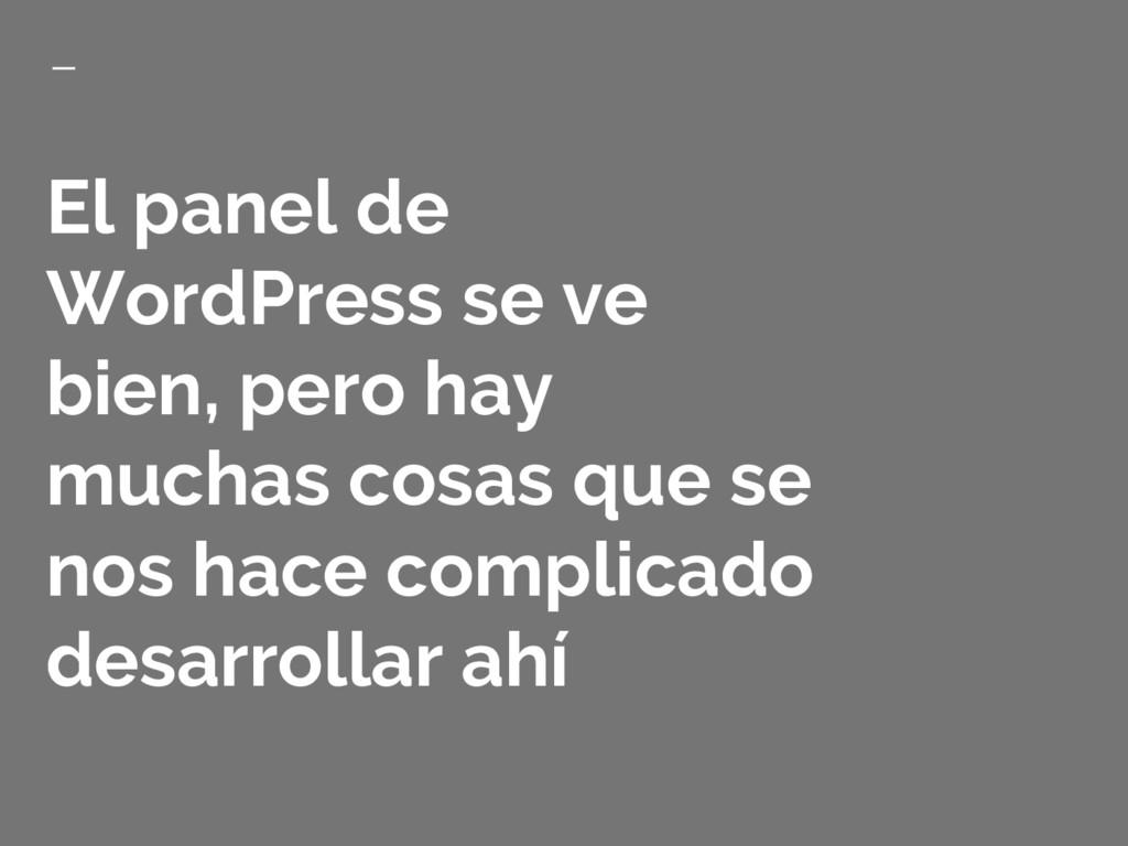 El panel de WordPress se ve bien, pero hay much...