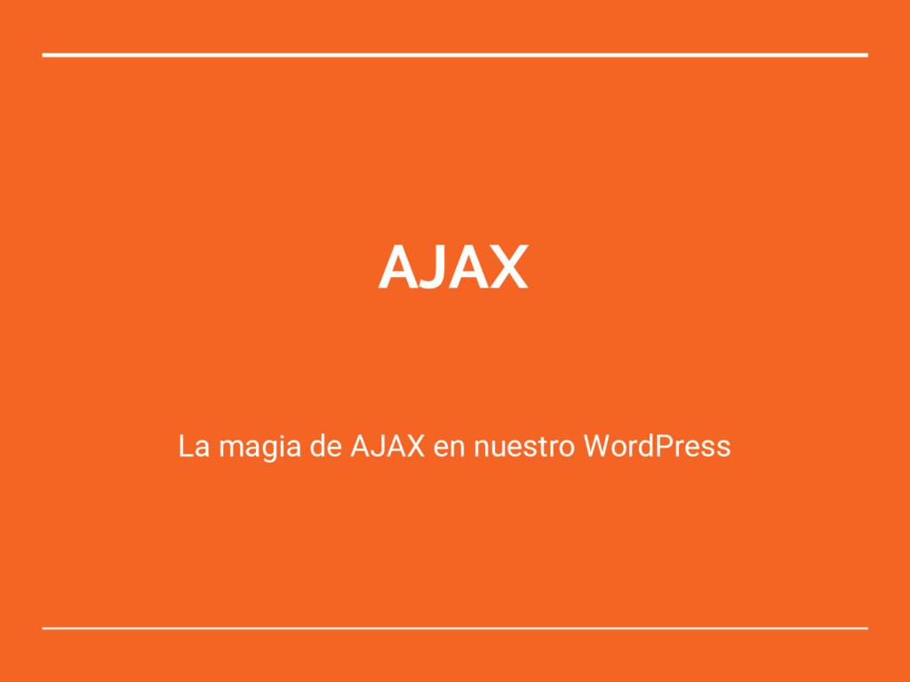 AJAX La magia de AJAX en nuestro WordPress